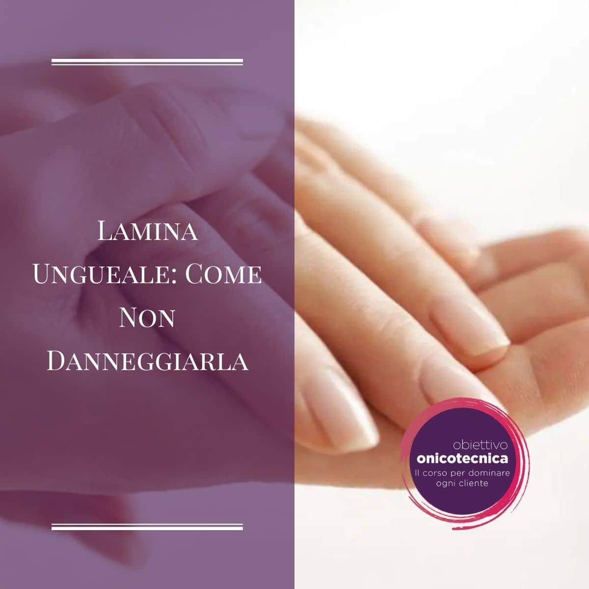 Lamina Ungueale: Come Non Danneggiarla