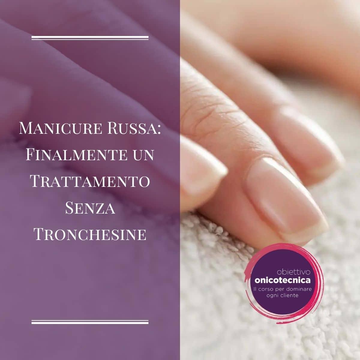 Manicure Russa: Finalmente un Trattamento Senza Tronchesine