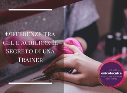 Differenze tra Gel e Acrilico: Il Segreto di una Trainer
