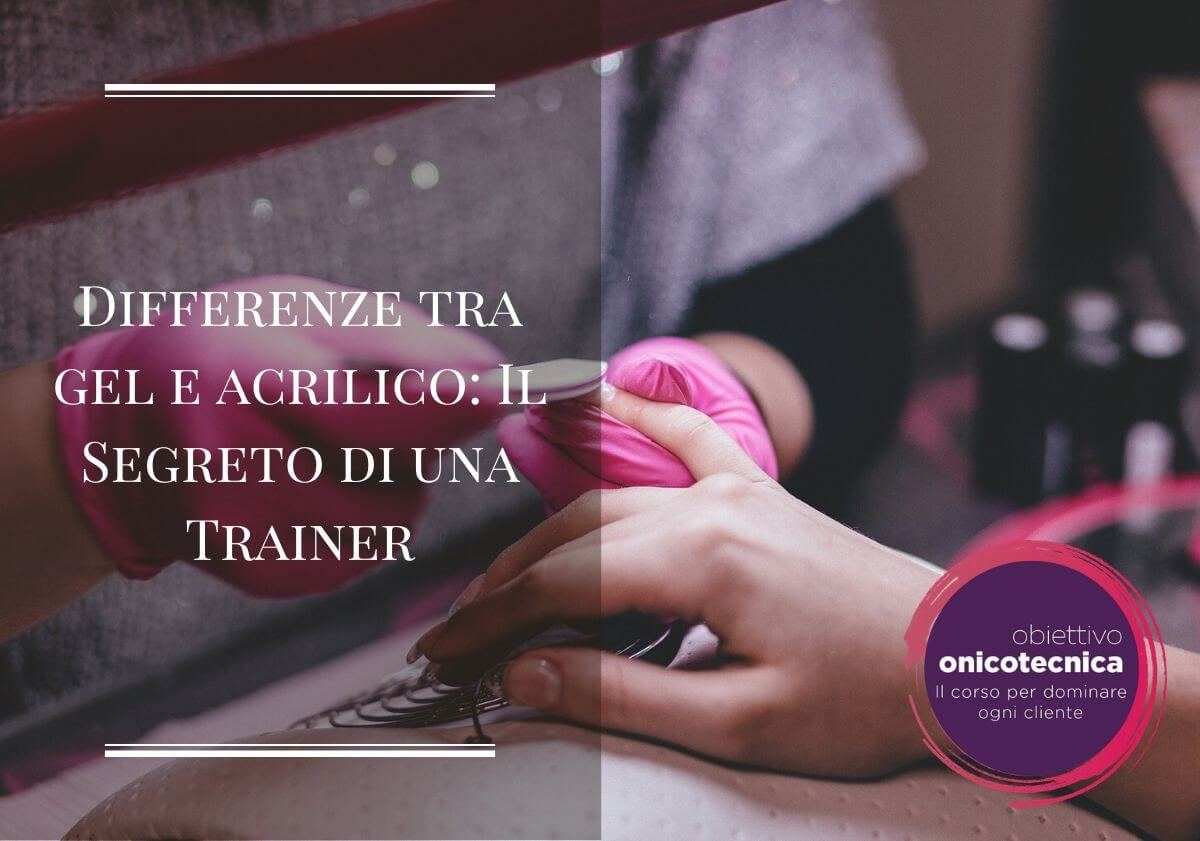 Differenze tra Gel e Acrilico: Il Segreto di una Trainer