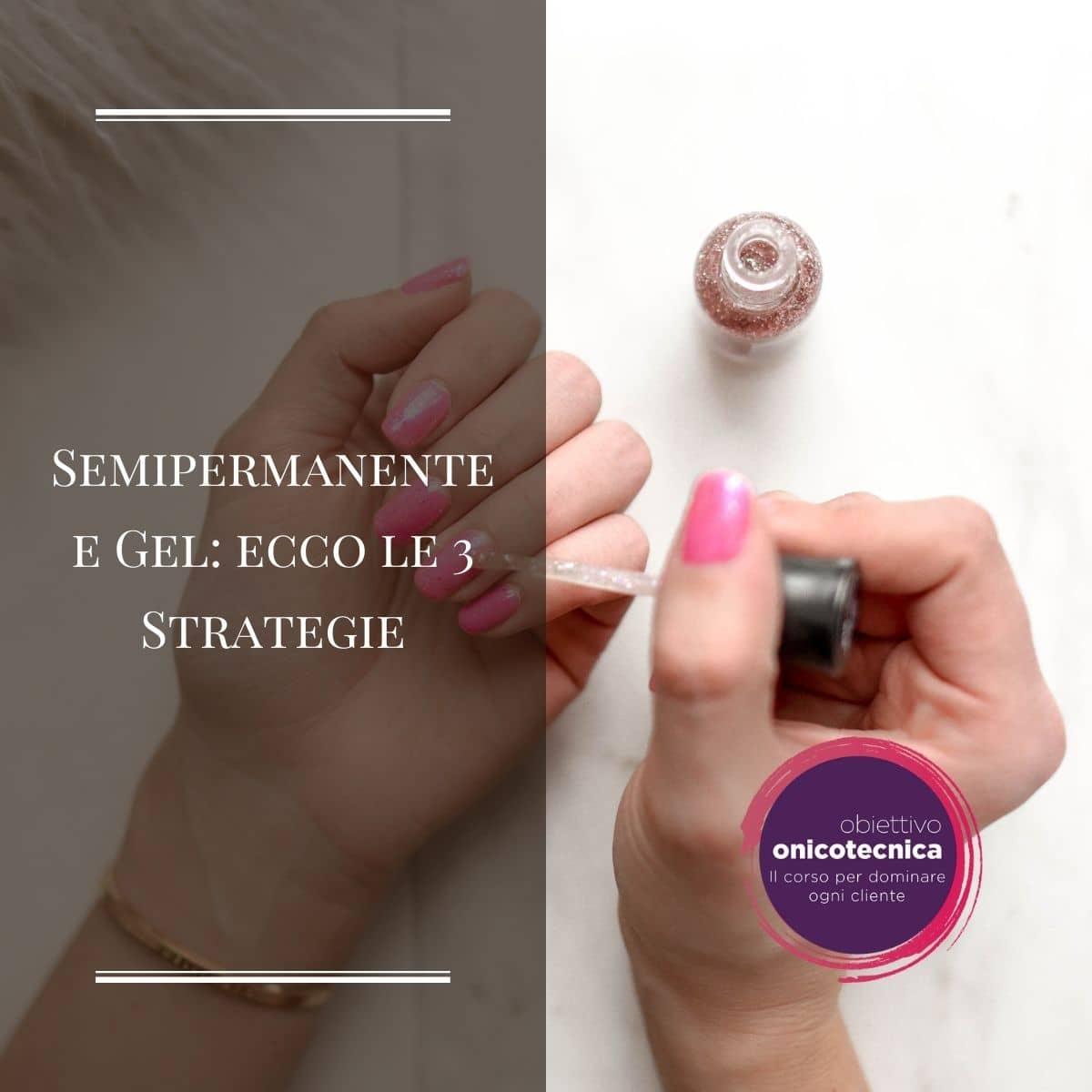 Semipermanente e Gel ecco le 3 Strategie